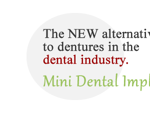 The NEW alternative to dentures in the dental industry. Mini Dental Implants
